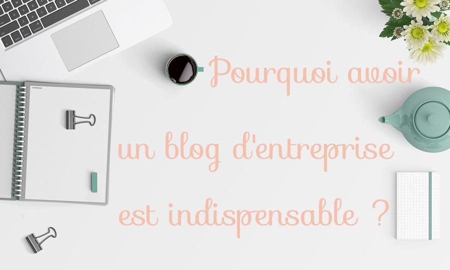 Pourquoi avoir un blog d'entreprise est indispensable ?